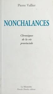 Pierre Vallier - Nonchalances : chroniques de la vie provinciale.