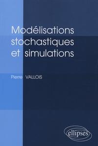 Pierre Vallois - Modélisations stochastiques et simulations.