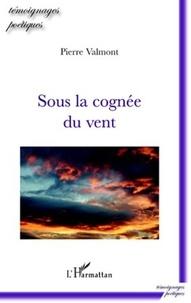 Pierre Valmont - Sous la cognée du vent.