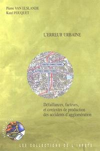 Pierre Van Elslande et Katel Fouquet - L'erreur urbaine - Défaillances, facteurs, et contextes de production des accidents d'agglomération.