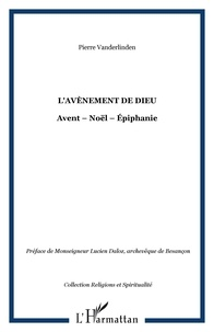 Pierre Vanderlinden - L'AVÈNEMENT DE DIEU - Avent – Noël – Épiphanie.