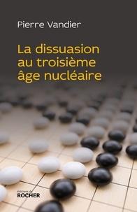 Pierre Vandier - La dissuasion au troisième âge nucléaire.