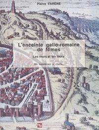 Pierre Varène - L'enceinte gallo-romaine de Nîmes : les murs et les tours.