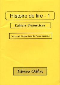 Pierre Varenne - Histoire de lire 1 - Cahier d'exercices.