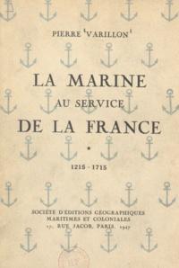 Pierre Varillon - La Marine au service de la France - 1215-1715.