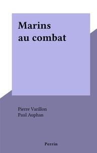 Pierre Varillon et Paul Auphan - Marins au combat.