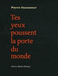 Pierre Vavasseur - Tes yeux poussent la porte du monde.