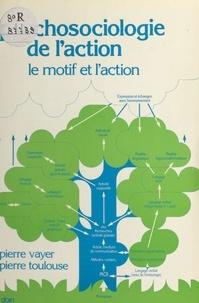 Pierre Vayer et Pierre Toulouse - Psychosociologie de l'action : le motif et l'action.
