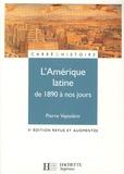 Pierre Vayssière - L'Amérique latine de 1890 à nos jours.