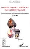 Pierre Vayssière - Le Chili d'Allende et de Pinochet dans la presse française - Passions politiques, informations et désinformation, 1970-2005.