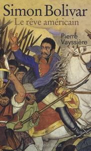 Pierre Vayssière - Simon Bolivar - Le rêve américain.