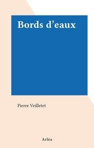 Pierre Veilletet - Bords d'eaux.