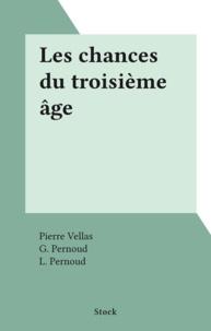 Pierre Vellas et G. Pernoud - Les chances du troisième âge.