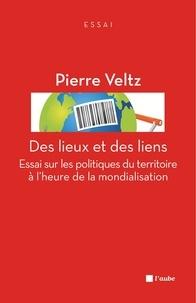 Pierre Veltz - Des lieux et des liens - Essai sur les politiques du territoire à l'heure de la mondialisation.