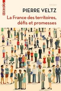 Pierre Veltz - La France des territoires, défis et promesses.