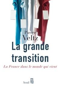 Pierre Veltz - La grande transition - La France dans le monde qui vient.