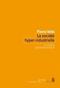 Pierre Veltz - La Société hyper-industrielle. Le nouveau capitalisme productif.