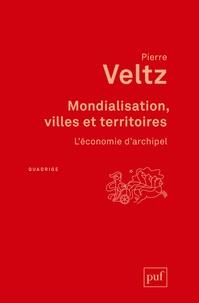 Pierre Veltz - Mondialisation, villes et territoires - L'économie d'archipel.