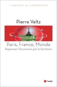 Pierre Veltz - Paris, France, monde - Repenser l'économie par le territoire.