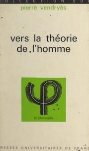 Pierre Vendryès et Jean Fourastié - Vers la Théorie de l'Homme.