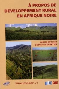 Pierre Vennetier - A propos de développement rural en Afrique noire.