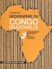 Pierre Vennetier et Guy Lasserre - Géographie du Congo-Brazzaville.
