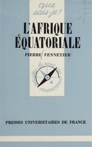 Pierre Vennetier - L'Afrique équatoriale.