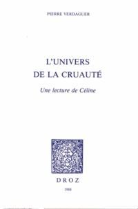 Pierre Verdaguer - L'univers de la cruauté - Une lecture de Céline.