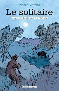 Pierre Verdet et Jean Harambat - Le solitaire et autres histoires de chasse.
