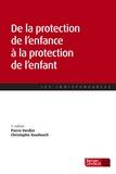 Pierre Verdier et Christophe Daadouch - De la protection de l'enfance à la protection de l'enfant.