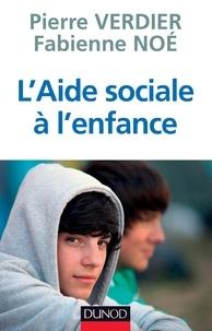 Pierre Verdier et Fabienne Noé - L'aide sociale à l'enfance.