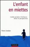 Pierre Verdier - L'enfant en miettes - L'aide sociale à l'enfance : bilan et perspectives.