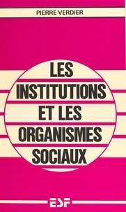Pierre Verdier - Les institutions et les organismes sociaux.