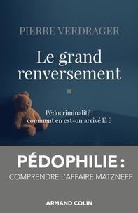 Pierre Verdrager - Le grand renversement - Pédocriminalité : comment en est-on arrivé là?.