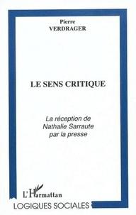 Pierre Verdrager - Le sens critique : la réception de Nathalie Sarraute par la presse.