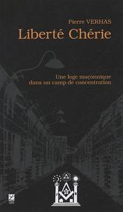 Pierre Verhas - Liberté Chérie - Une loge maçonnique dans un camp de concentration.