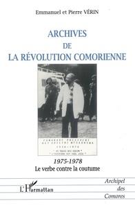 Pierre Vérin - Archives de la révolution comorienne, 1975-1978 - Le verbe contre la coutume.