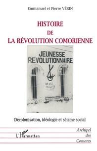 Pierre Vérin - Histoire de la révolution comorienne - Décolonisation, idéologie et séisme social.