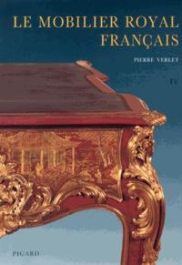 Pierre Verlet - Le mobilier royal français - Tome 4, Meubles de la couronne conservés en Europe et aux Etats-Unis.
