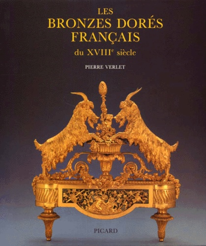 Pierre Verlet - Les bronzes dorés français du XVIIIe siècle.