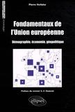 Pierre Verluise - Fondamentaux de l'Union européenne - Démographie, économie, géopolitique.