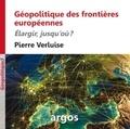 Pierre Verluise - Géopolitique des frontières européennes - Elargir, jusqu'où ?.