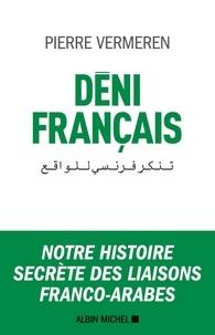 Télécharger le livre en ligne pdf Déni français  - Notre histoire secrète des liaisons franco-arabes par Pierre Vermeren 9782226446930 (French Edition)