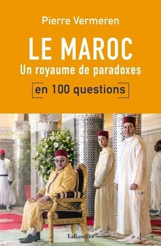 Le Maroc en 100 questions. Un royaume de paradoxes