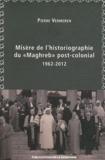 """Pierre Vermeren - Misère de l'historiographie du """"Maghreb"""" post-colonial (1962-2012)."""