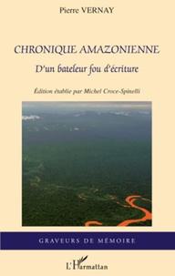 Pierre Vernay - Chronique amazonienne - D'un bateleur fou d'écriture.
