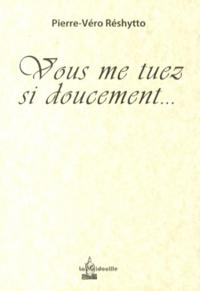 Pierre-Véro Réshytto - Vous me tuez si doucement....