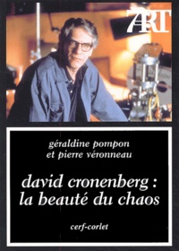 Pierre Véronneau et Géraldine Pompon - David Cronenberg : la beauté du chaos.
