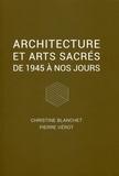 Pierre Vérot et Christine Blanchet - Architecture et arts sacrés - De 1945 à nos jours.
