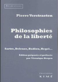 Pierre Verstraeten - Philosophies de la liberté - Sartre, Deleuze, Badiou, Hegel….